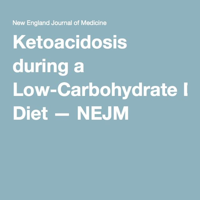 Ketoacidosis during a Low-Carbohydrate Diet — NEJM