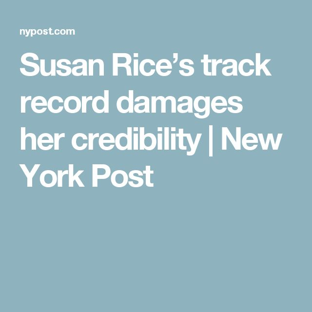 Susan Rice's track record damages her credibility | New York Post
