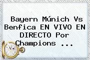 http://tecnoautos.com/wp-content/uploads/imagenes/tendencias/thumbs/bayern-munich-vs-benfica-en-vivo-en-directo-por-champions.jpg Champions League. Bayern Múnich vs Benfica EN VIVO EN DIRECTO por Champions ..., Enlaces, Imágenes, Videos y Tweets - http://tecnoautos.com/actualidad/champions-league-bayern-munich-vs-benfica-en-vivo-en-directo-por-champions/