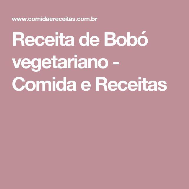 Receita de Bobó vegetariano - Comida e Receitas