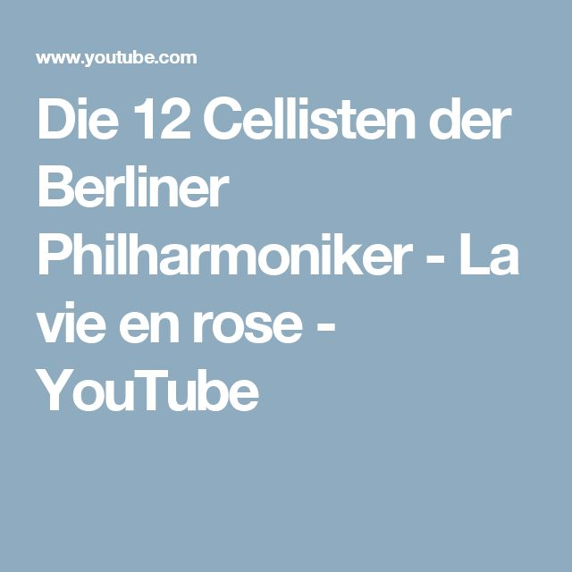 Die 12 Cellisten der Berliner Philharmoniker - La vie en rose - YouTube