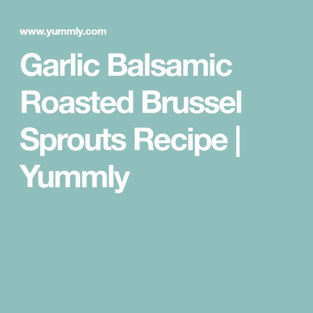 Garlic Balsamic Roasted Brussel Sprouts Recipe | Yummly