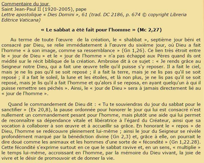 Commentaire du jour  Saint Jean-Paul II (1920-2005), pape  Lettre apostolique « Dies Domini », 61 (trad. DC 2186, p. 674 © copyright Libreria Editrice Vaticana) « Le sabbat a été fait pour l'homme » (Mc 2,27)