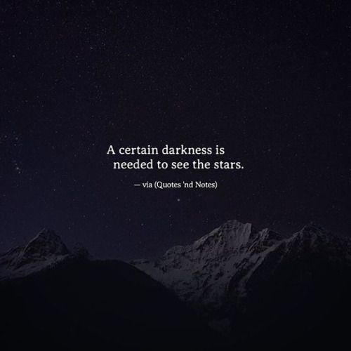 A certain darkness is needed to see the stars. —via http://ift.tt/2eY7hg4