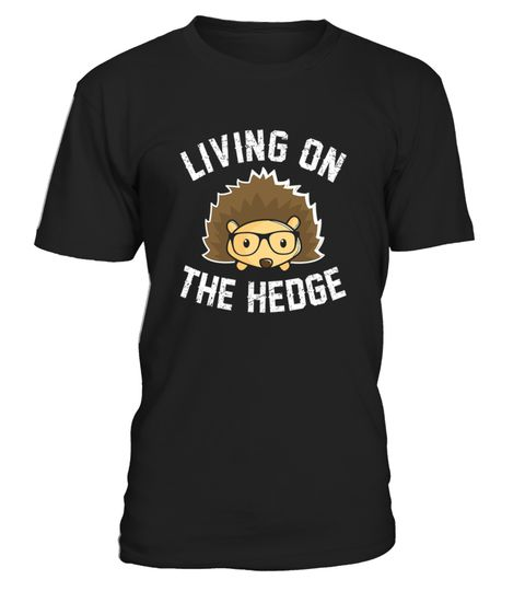 Hedgehog Shirt  Living On The Hedge Funny Nerd
