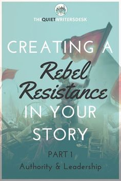 """""""What really makes rebels and resistances truly great? How can you write about a realistic resistance?"""" // really great series from The Quiet Writer's Desk!"""