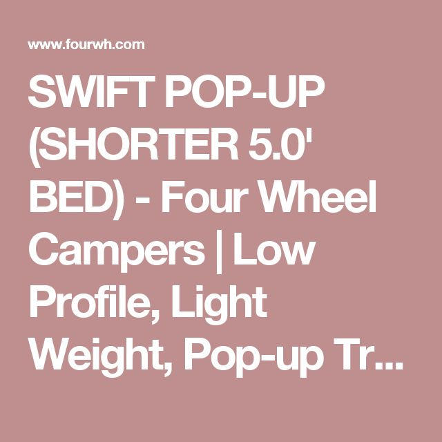 SWIFT POP-UP (SHORTER 5.0' BED) - Four Wheel Campers | Low Profile, Light Weight, Pop-up Truck Campers