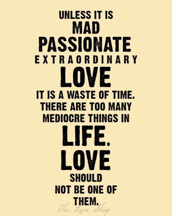 extraordinary love: Passion Extraordinari, Remember This, Mediocr Things, Mad Passion, Truths, So True, Fav Quotes, True Stories, Beautiful Things
