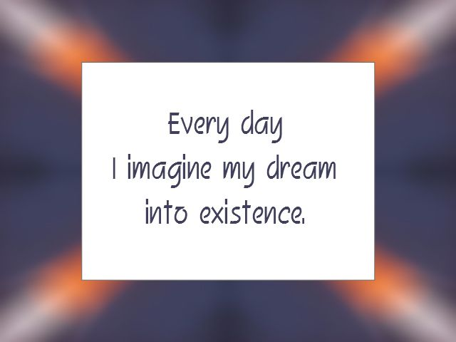 "Daily Affirmation:  ""Every day I imagine my dream into existence.""  ★"