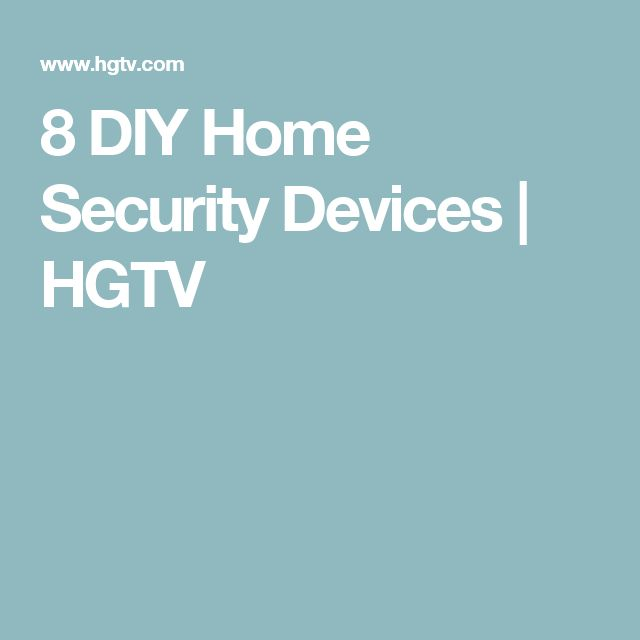 8 DIY Home Security Devices | HGTV