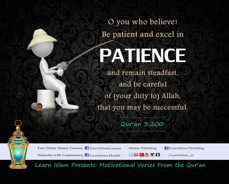 ○يَٰٓأَيُّهَا ٱلَّذِينَ ءَامَنُوا۟ ٱصْبِرُوا۟ وَصَابِرُوا۟ وَرَابِطُوا۟ وَٱتَّقُوا۟ ٱللَّهَ لَعَلَّكُمْ تُفْلِحُون○َ   O you who have believed, persevere and endure and remain stationed and fear Allah that you may be successful. {Aal-e-Imran 3:200} #QuranicQuotes #LearnIslam #Patience #Patient #Successful #Taqwa