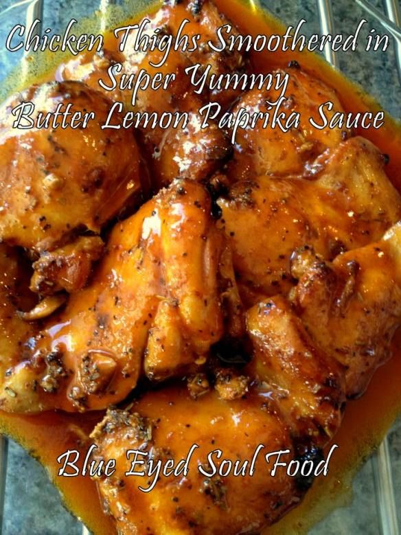 Chicken thighs with yummy lemon butter paprika sauce...try this sauce on any protein including shrimp