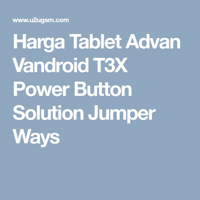Harga Tablet Advan Vandroid T3X Power Button Solution Jumper Ways