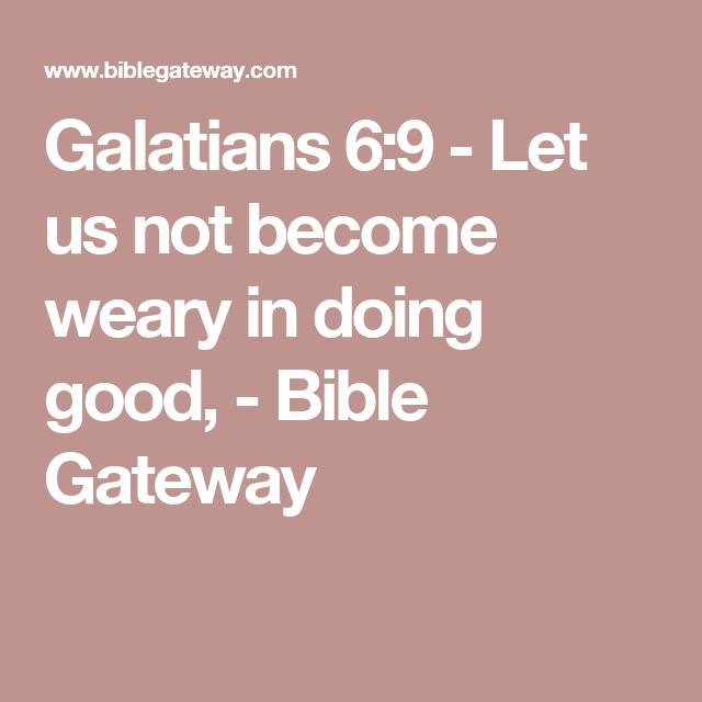 Galatians 6:9  - Let us not become weary in doing good, - Bible Gateway