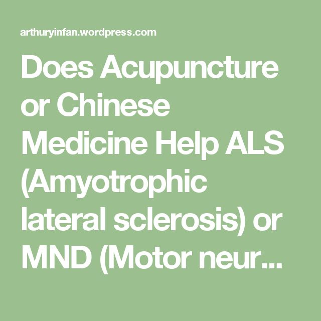 Does Acupuncture or Chinese Medicine Help ALS (Amyotrophic lateral sclerosis) or MND (Motor neuron diseases) Patients? by Dr.Arthur Yin Fan, in Washington DC and Northern Virginia | Virginia Institute of Traditional Chinese Medicine