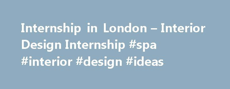 Internship in London – Interior Design Internship #spa #interior #design #ideas http://design.nef2.com/internship-in-london-interior-design-internship-spa-interior-design-ideas/  #interior design internships # Internship in London Interior Design Internship Internship description: We are looking for Interior design support intern to support Designers and Architects with all aspects of project work including conceptual, design development and construction documentation. This is an opportunity…