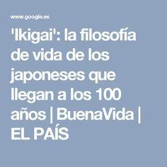 'Ikigai': la filosofía de vida de los japoneses que llegan a los 100 años | BuenaVida | EL PAÍS