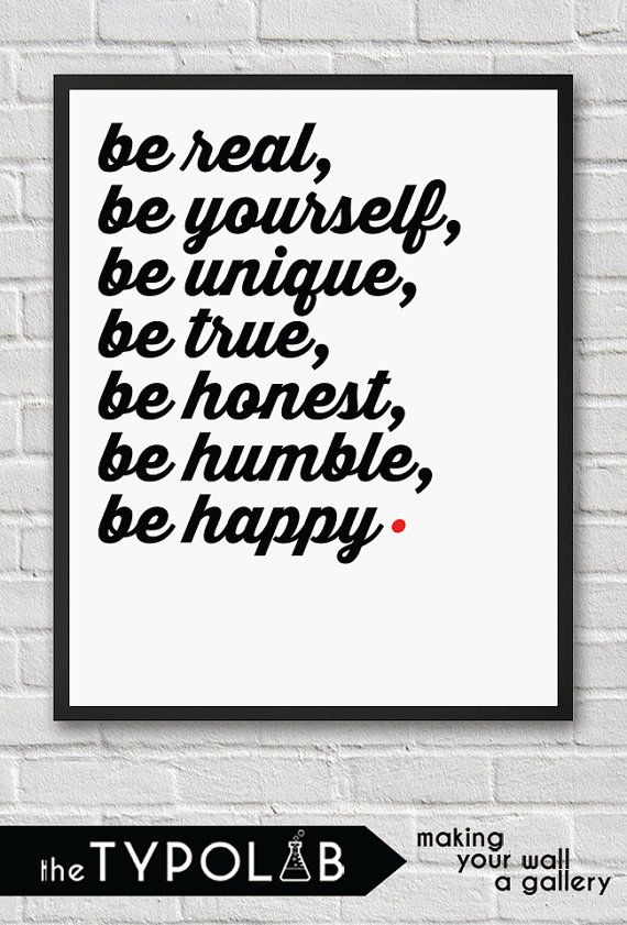 Be real Be yourself Be unique Be true Be honest Be by theTypolab