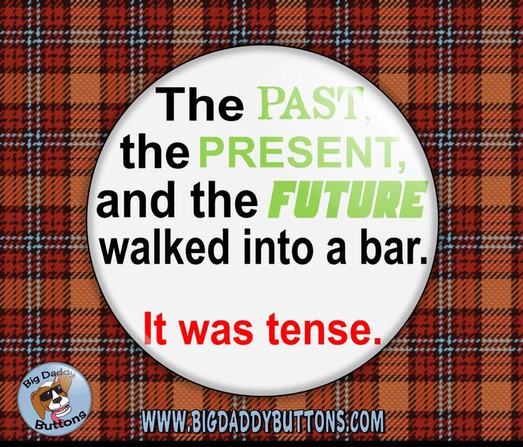 "Funny Button - Past Present Future Walk Into A Bar 2.25"" pin back or magnet joke… #super Hashtags: The #Maj #Grammar"