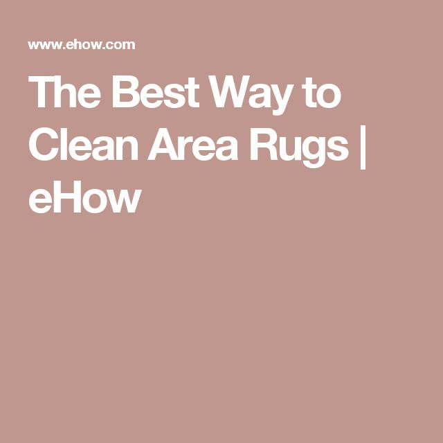 The Best Way to Clean Area Rugs | eHow