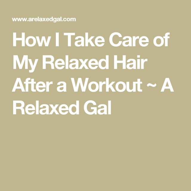 How I Take Care of My Relaxed Hair After a Workout ~ A Relaxed Gal