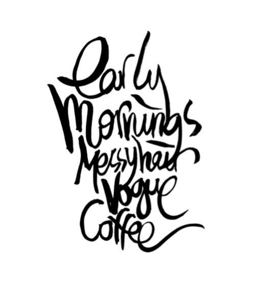 Early Morning Quotes: Early Mornings. Messy Hair. Vogue. Coffee.