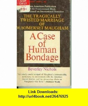 A Case of Human Bondage beverley nichols ,   ,  , ASIN: B001O8QVGO , tutorials , pdf , ebook , torrent , downloads , rapidshare , filesonic , hotfile , megaupload , fileserve