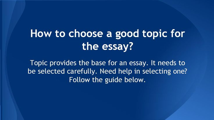 How to choose a good topic for the essay