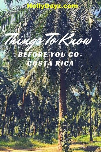 Things To Know Before You Go- Costa Rica ©2016 HollyDayz