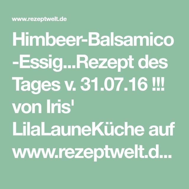 Himbeer-Balsamico-Essig...Rezept des Tages v. 31.07.16 !!! von Iris' LilaLauneKüche auf www.rezeptwelt.de, der Thermomix ® Community