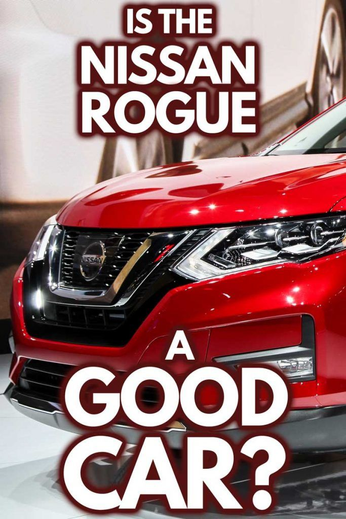 Is The Nissan Rogue A Good Car Nissan Rogue Nissan Car