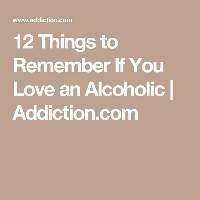 12 Things to Remember If You Love an Alcoholic | Addiction.com
