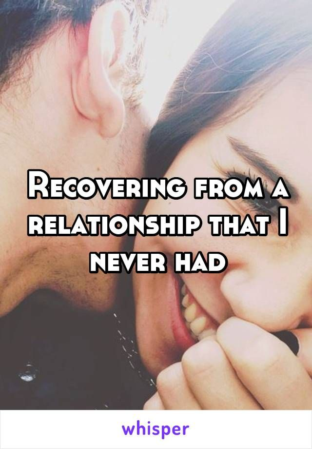 Recovering from a relationship that I never had