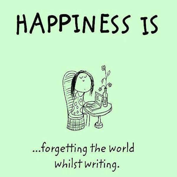 """""""Happiness is . . . forgetting the world whilst writing."""""""