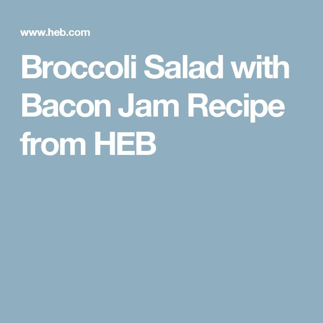 Broccoli Salad with Bacon Jam Recipe from HEB