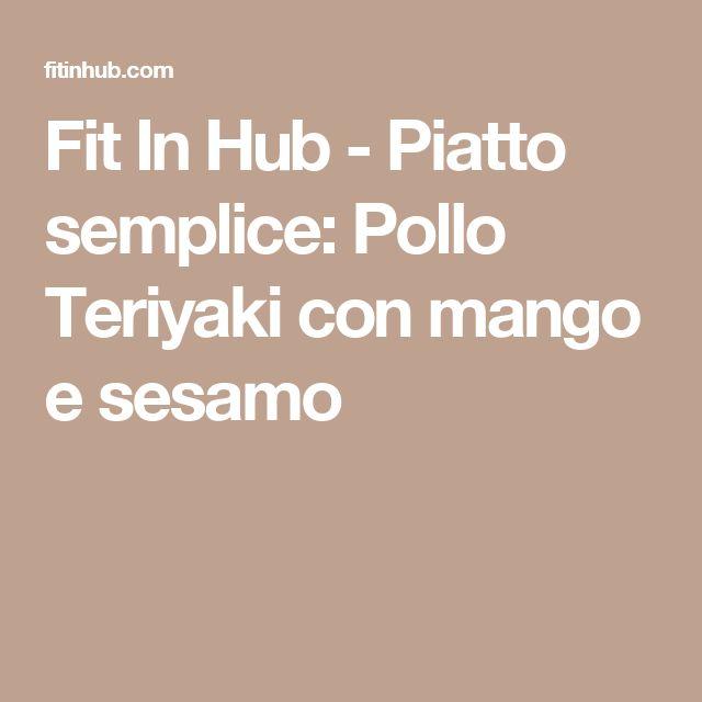 Fit In Hub - Piatto semplice: Pollo Teriyaki con mango e sesamo
