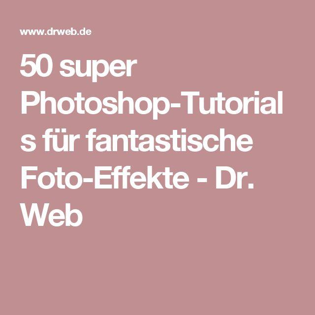 50 super Photoshop-Tutorials für fantastische Foto-Effekte - Dr. Web