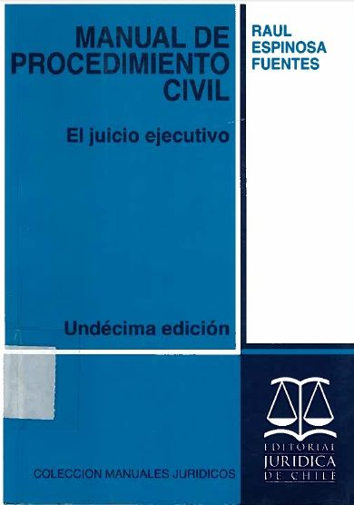 Manual De Procedimiento Civil: El Juicio Ejecutivo. Espinoza Fuentes, Raúl. Proyecto de biblioteca UST. Adquisición de bibliografía básica. Derecho. Cod. Asig. DER-095 Solicitar por: 347 E77m11