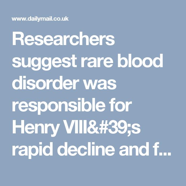 Researchers suggest rare blood disorder was responsible for Henry VIII's rapid decline and failure to father more children | Daily Mail Online