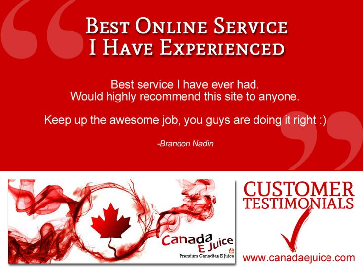 Best Online Service I Have Experienced.  Best service I have ever had. Would highly recommend this site to anyone. Keep up the awesome job, you guys are doing it right :) Rated 5/5 -Brandon Nadin #ecigs #canada #ejuice Are you a happy customer? Leave a Testimonials here: www.canadaejuice.com/index.php?route=product/testimonial