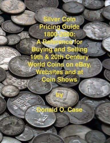 Silver Coin Pricing Guide, 1800-2000: A Reference for Buying and Selling 19th and 20th Century World Coins on eBay, Websites and at Coin Sho