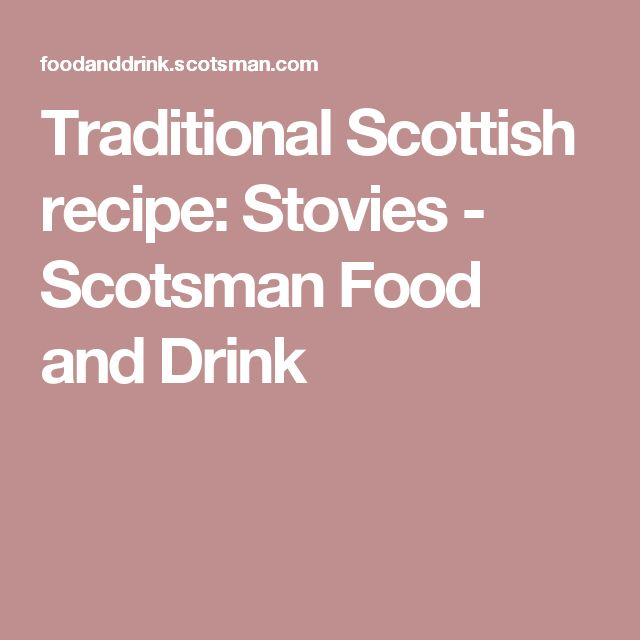 Traditional Scottish recipe: Stovies - Scotsman Food and Drink