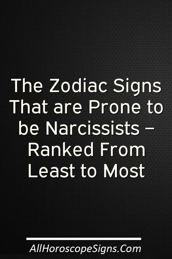 Pisces They are the least narcissistic of the zodiac  This