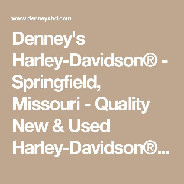 Denney's Harley-Davidson® - Springfield, Missouri - Quality New & Used Harley-Davidson® Motorcycles, Parts, Accessories and More
