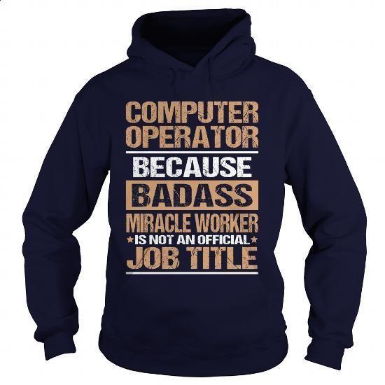 COMPUTER-OPERATOR - #men #capri shorts. I WANT THIS => https://www.sunfrog.com/LifeStyle/COMPUTER-OPERATOR-97353378-Navy-Blue-Hoodie.html?60505