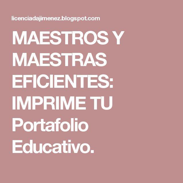 MAESTROS Y MAESTRAS EFICIENTES: IMPRIME TU Portafolio Educativo.