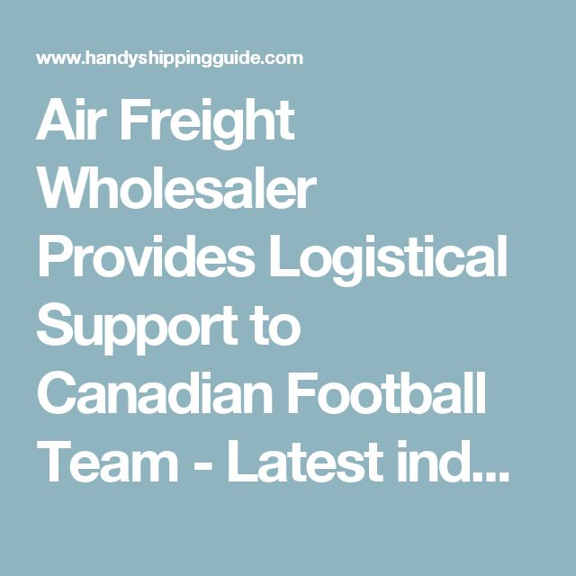Air Freight Wholesaler Provides Logistical Support to Canadian Football Team - Latest industry shipping news from the Handy Shipping Guide