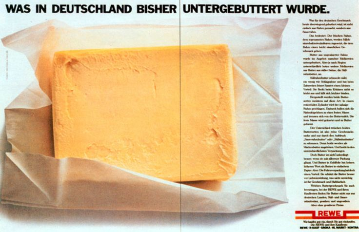 """Read more: https://www.luerzersarchive.com/en/magazine/print-detail/18392.html What has been previously covered up in Germany. (Explanation: This slogan refers to the product, butter, through the use of the word play on the German """"untergebuttert"""".) Tags: Hans Hansen, Hamburg,Ingo Heintzen,Frank Schneider,REWE,Red Cell, Duesseldorf"""