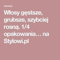 Włosy gęstsze, grubsze, szybciej rosną. 1/4 opakowania… na Stylowi.pl