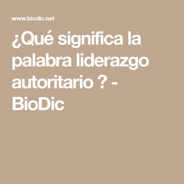 ¿Qué significa la palabra liderazgo autoritario ? - BioDic